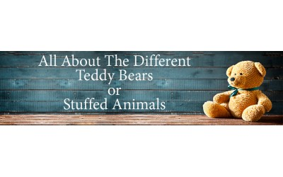 All About the Different Teddy Bears or Stuffed Animals