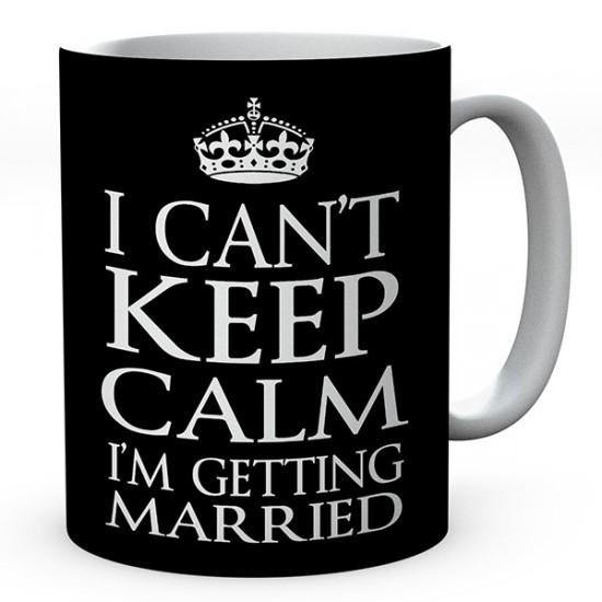 I Can't Keep Calm I'm Getting Married Ceramic Mug