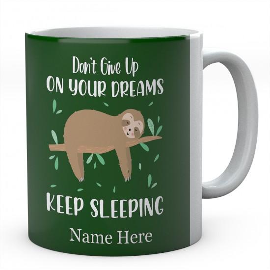 Don't Give Up On Your Dreams Keep Sleeping Personalised Sloth Ceramic Mug