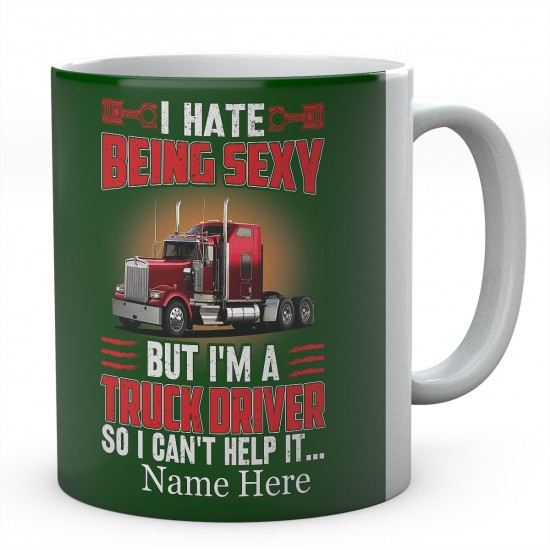 I Hate Being Sexy But I'm A Truck driver So I Can't Help It Ceramic Mug