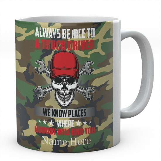 Always Be Nice To A Truck Driver We Know Places Where Nobody Will Find You Ceramic Novelty Mug