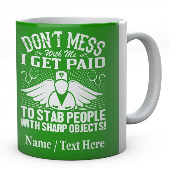 Don't Mess with Me I Get Paid to Stab People with Sharp Objects!Personalised Mug