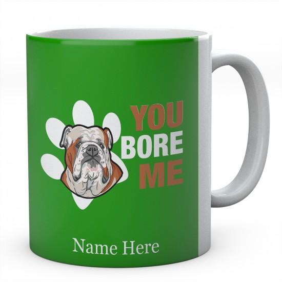 Bulldog You Bore Me  Personalised English Bulldog Novelty Mug