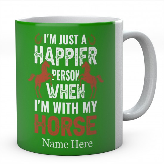 Personalised I'm Just A Happier Person when I'm With My Horse Novelty Mug