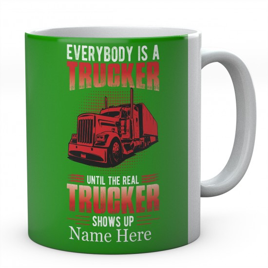 Everybody Is A Trucker Unit The Real Trucker Shows Up Ceramic Novelty Mug