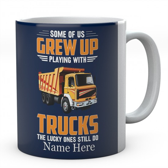Some Of Us grew Up Playing With trucks The Lucky Ones Still Do Ceramic Mug
