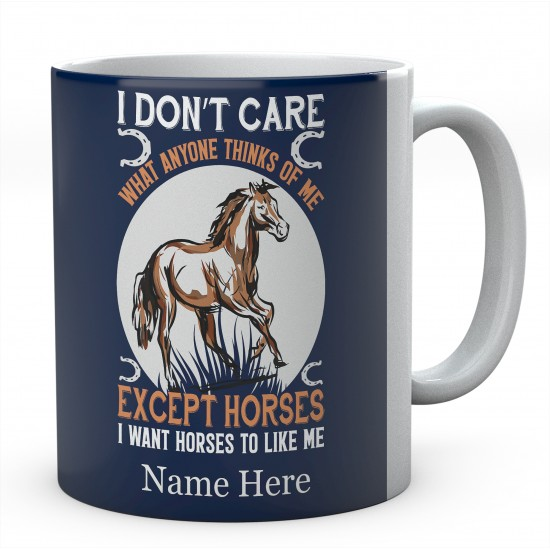 Personalised I Don't Care what Anyone Thinks Of Me Except Horse I Want Horses To Like Me Mug