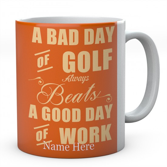 Personalised Ceramic Mug-A Bad Day Of Golf Always Beats A Good Day Of Work