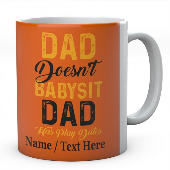 Dad Doesn't Babysit -Dad Has Play Dates-Personalised Mug