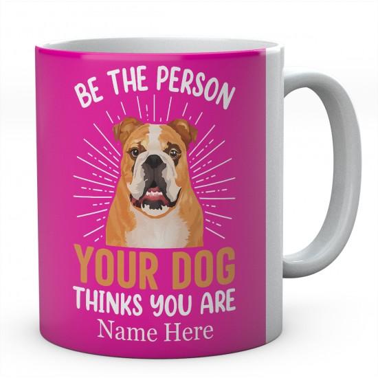 Be The Person Your Dog Thinks You Are Personalised English Bulldog Novelty Mug