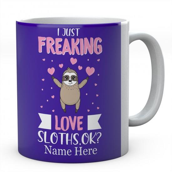 I Just freaking Love Sloths, Ok Personalised Unique Ceramic Mug
