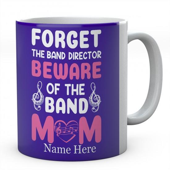 Forget The Band Director Beware Of The Band Mum Personalised Novelty Ceramic Mug