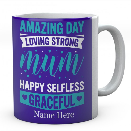 Amazing Day Loving Strong Mum Happy Selfless Graceful Personalised Unique Mug