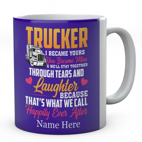 Trucker I Became Yours You Became Mine & We'll Stay Together Though Tears And Laughter Because That's What We Call Happily Ever After Ceramic Mug