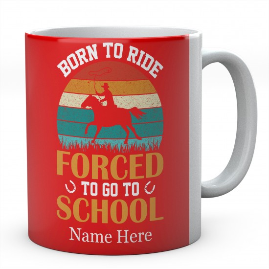 Personalised Born To Ride Forced To Go To School Mug