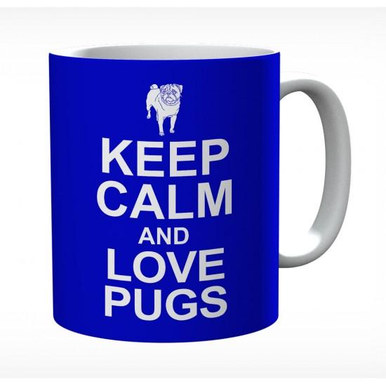 Keep Calm And Love Pugs