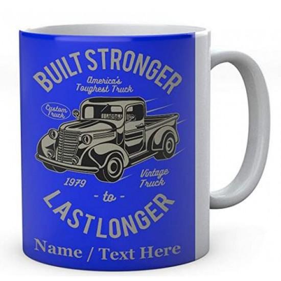 Built Stronger America's Toughest Truck Last Longer- Personalised Ceramic Mug