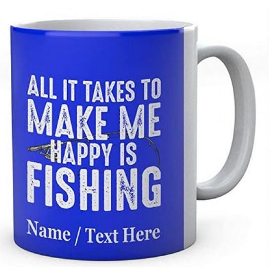 All It Takes to Make Me Happy is Fishing - Personalised Fishing Mug