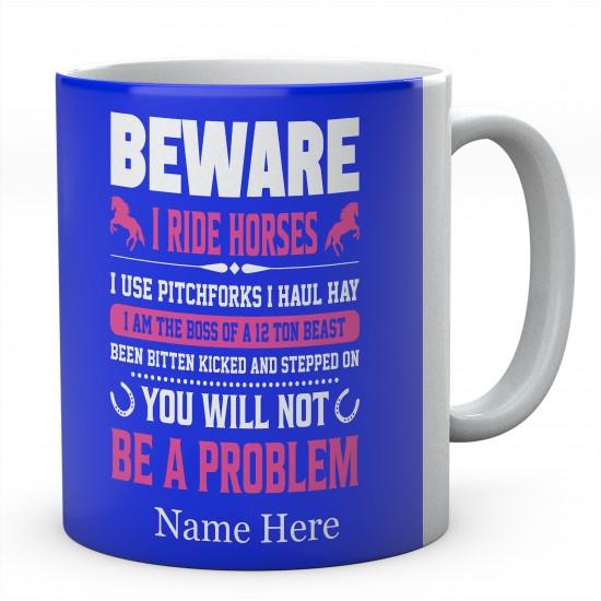 Personalised Beware I Ride Horses Mug