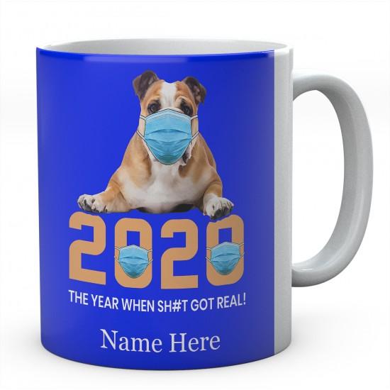 2020 The Year When Sh#t Got Real ! Personalised English Bulldog Novelty Mug