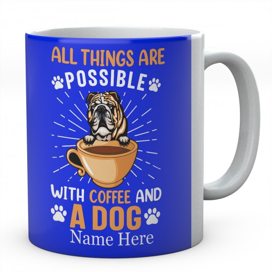 All Things Are Possible With Coffee And A Dog Personalised English Bulldog Novelty Mug