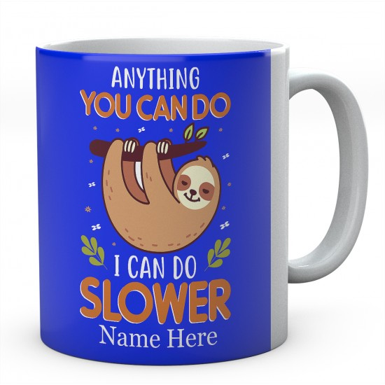 Anything You Can Do I Can Do Slower Personalised Sloth Ceramic Mug