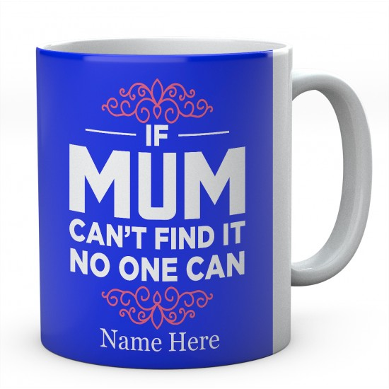 If Mum Can't Find It No One Can Personalised Unique Mother Mug
