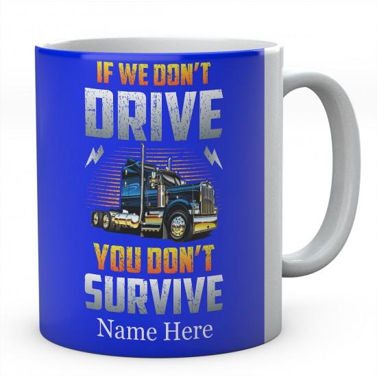 If We Don't Drive You Don't Survive Ceramic Mug