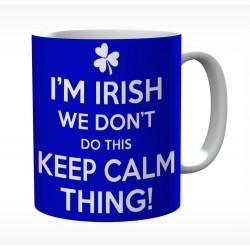 I'm Irish We Don't Do This Keep Calm Thing Mug