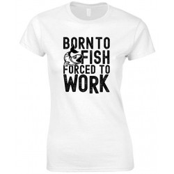 Born to Fish Forced to Work-Ladies Fishing T-Shirt