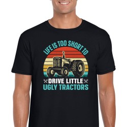 Life Is Too Short To Drive Little Ugly Tractors Unisex Black T Shirt