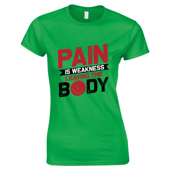 Pain is Weakness Leaving The Body -Ladies T Shirt