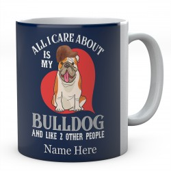 All I Care About is My Bulldog And Like 2 Other People  Personalised English Bulldog Novelty Mug