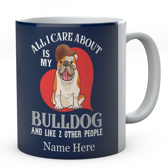 All I Care About is My Bulldog And Like 2 Other People  Personalised English Bulldog Novelty Mug