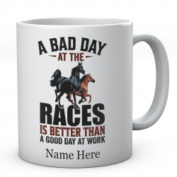 A Bad Day At The Races Is Better Than A Good Day At Work Novelty Customised Horse Mug