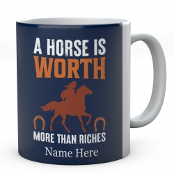 A Horse Is Worth More Than Riches Novelty Customised Mug