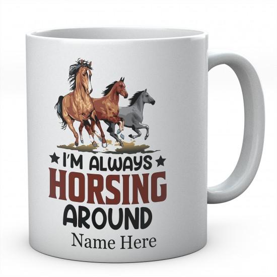Personalised I'M Always Horsing Around Mug