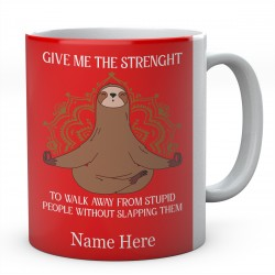 Give Me The Strenght To Walk Away From Stupid People Without Slapping Them Personalised Sloth Ceramic Mug