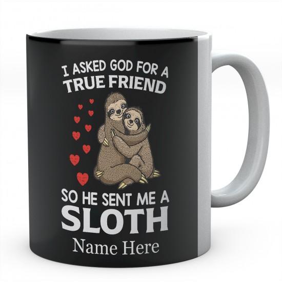 I Asked God For A True Friend So He Sent Me A Sloth Personalised Unique Ceramic Mug