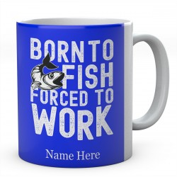 Born To Fish Forced To Work-Personalised Fishing Mug.