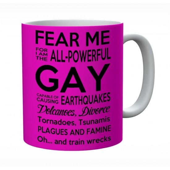 Fear Me For I Am The All powerful Gay Mug