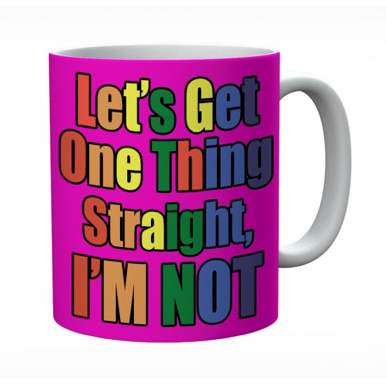 Let's Get One Thing Straight I'm Not Mug
