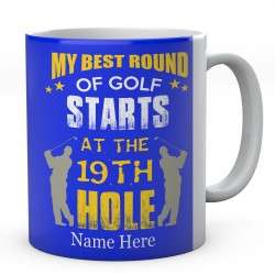 Personalised Ceramic Mug- My Best Round Of Golf Starts At The 19th Hole