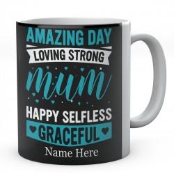 Amazing Day Loving Strong Mum Happy Selfless Graceful Personalised Unique Mug