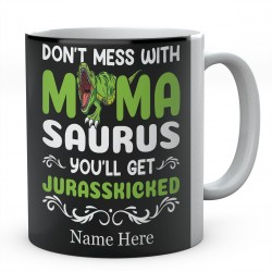 Don't Mess With Mama Saurus You'll Get Jurasskicked Personalised Novelty Ceramic Mug