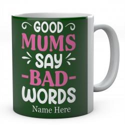 Good Mums Say Bad Words Personalised Novelty Ceramic Mug