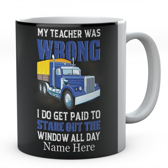 My Teacher Was Wrong I Do Get Paid To Stare Out The Window All Day Ceramic Mug