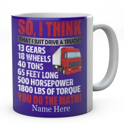 So, I Think That I Just Drive A Truck Ceramic Mug