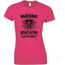 I'm A Nursing Educator What's Your Superpower- Ladies T Shirt