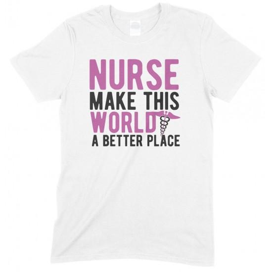 Nurse Make This World A Better Place - Unisex T Shirt